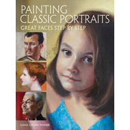 Painting Classic Portraits: Great Faces Step by Step (BOK)