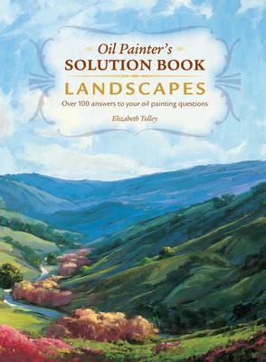 Oil Painter's Solution Book - Landscapes: Over 100 Answers and Landscape Painting Tips (BOK)