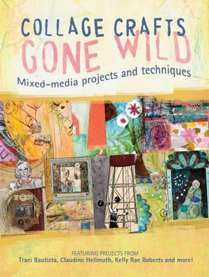 Collage Craft Gone Wild: Mixed-Media Projects and Techniques (BOK)
