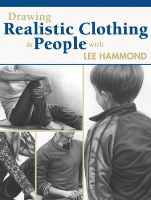 Drawing Realistic Clothing and People with Lee Hammond (BOK)