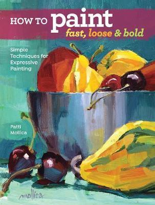 How to Paint Fast, Loose and Bold (BOK)