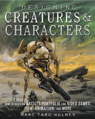 Designing Creatures and Characters - How to Build an Artist's Portfolio for Video Games, Film, Anima (BOK)