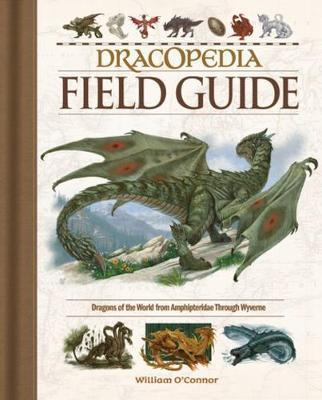 Dracopedia Field Guide - Dragons of the World from Amphipteridae through Wyvernae (BOK)