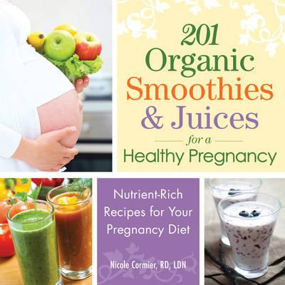 201 Organic Smoothies and Juices for a Healthy Pregnancy (BOK)