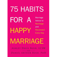 75 Habits for a Happy Marriage: Marriage Advice to Recharge and Reconnect Every Day (BOK)