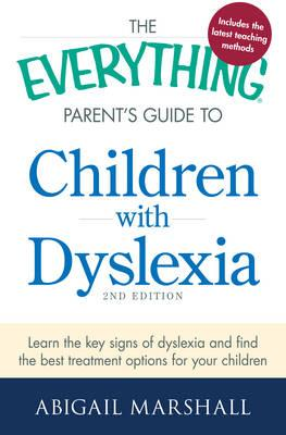 The Everything Parent's Guide to Children with Dyslexia: Learn the Key Signs of Dyslexia and Find th (BOK)