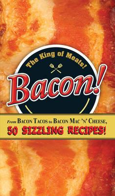 Bacon!: From Bacon Tacos to Bacon Mac n' Cheese, 50 Sizzling Recipes! (BOK)