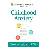 Conscious Parent's Guide to Childhood Anxiety (BOK)