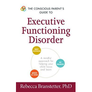 Conscious Parent's Guide to Executive Functioning Disorder (BOK)