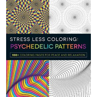 Stress Less Coloring - Psychedelic Patterns (BOK)
