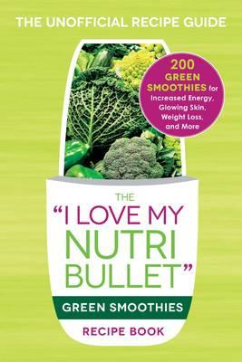 I Love My NutriBullet Green Smoothies Recipe Book (BOK)