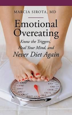 Emotional Overeating: Know the Triggers, Heal Your Mind, and Never Diet Again (BOK)