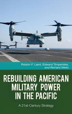 Rebuilding American Military Power in the Pacific: A 21st-Century Strategy (BOK)