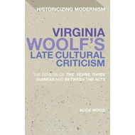 Virginia Woolf's Late Cultural Criticism: The Genesis of 'The Years', 'Three Guineas' and 'Between t (BOK)