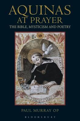 Aquinas at Prayer: The Bible, Mysticism and Poetry (BOK)