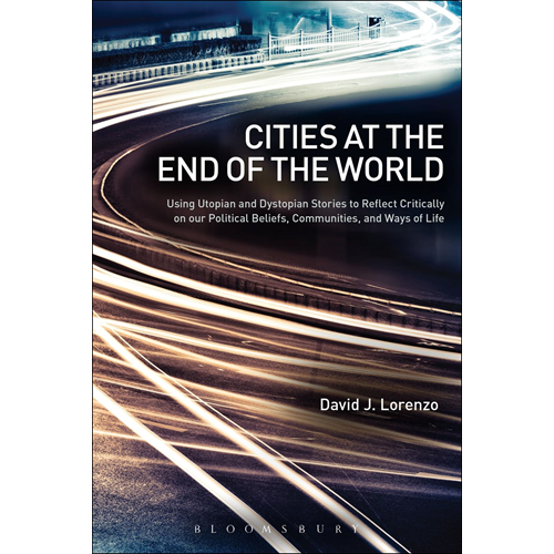 Cities at the End of the World: Using Utopian and Dystopian Stories to Reflect Critically on Our Pol (BOK)