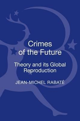 Crimes of the Future: Theory and its Global Reproduction (BOK)
