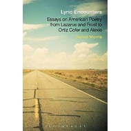 Lyric Encounters: Essays on American Poetry from Lazarus and Frost to Ortiz Cofer and Alexie (BOK)
