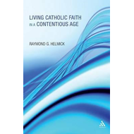 Living Catholic Faith in a Contentious Age (BOK)