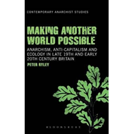Making Another World Possible: Anarchism, Anti-capitalism and Ecology in Late 19th and Early 20th Ce (BOK)