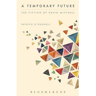Temporary Future:  The Fiction of David Mitchell (BOK)