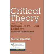Critical Theory and the Critique of Political Economy: On Subversion and Negative Reason (BOK)