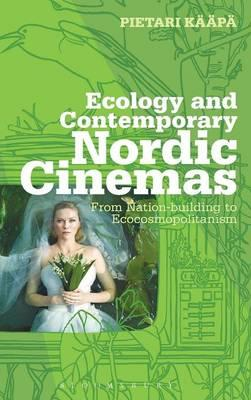 Ecology and Contemporary Nordic Cinemas: From Nation-building to Ecocosmopolitanism (BOK)