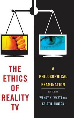 The Ethics of Reality TV: A Philosophical Examination (BOK)