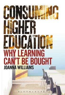 Consuming Higher Education: Why Learning Can't be Bought (BOK)