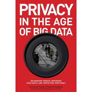 Privacy in the Age of Big Data: Recognizing Threats, Defending Your Rights, and Protecting Your Fami (BOK)