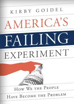 America's Failing Experiment: How Too Much Democracy Undermines Our National Leaders (BOK)