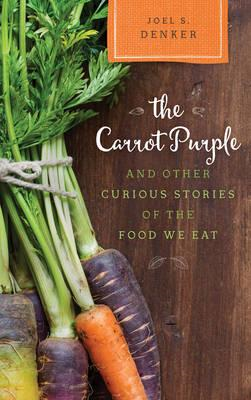 Carrot Purple and Other Curious Stories of the Food We Eat (BOK)