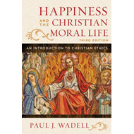 Happiness and the Christian Moral Life (BOK)