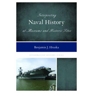 Interpreting Naval History at Museums and Historic Sites (BOK)