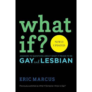 What If?: Answers to Questions About What it Means to be Gay and Lesbian (BOK)