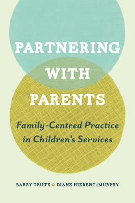 Partnering with Parents: Family-Centred Practice in Children's Services (BOK)