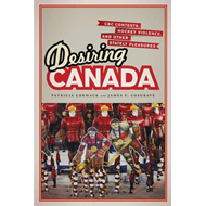 Desiring Canada: CBC Contests, Hockey Violence and Other Stately Pleasures (BOK)