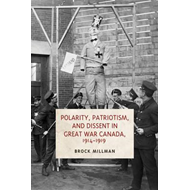 Polarity, Patriotism, and Dissent in Great War Canada, 1914- (BOK)