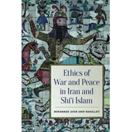 Ethics of War and Peace in Iran and Shi'i Islam (BOK)