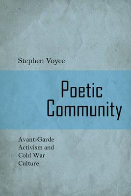 Poetic Community: Avant-garde Activism and Cold War Culture (BOK)