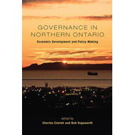 Governance in Northern Ontario: Economic Development and Policy Making (BOK)