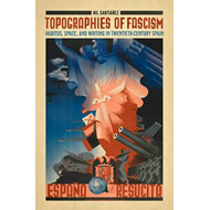 Topographies of Fascism: Habitus, Space, and Writing in Twentieth-century Spain (BOK)
