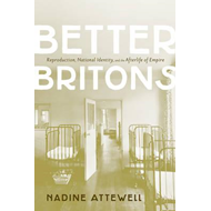 Better Britons: Reproduction, National Identity, and the Afterlife of Empire (BOK)
