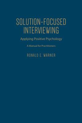 Solution-focused Interviewing: Applying Positive Psychology, A Manual for Practitioners (BOK)