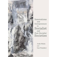 Innovations and Entrepreneurs in Socialist and Post-Socialist Societies (BOK)