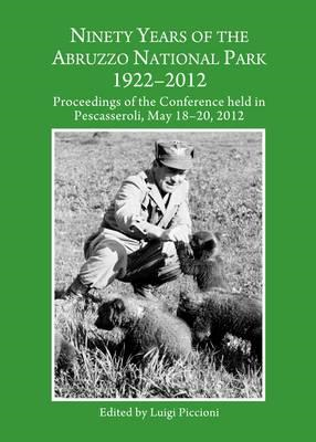 Ninety Years of the Abruzzo National Park 1922-2012: Proceedings of the Conference Held in Pescasser (BOK)