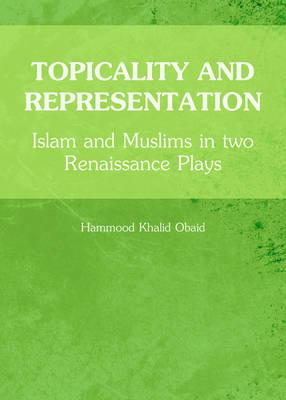 Topicality and Representation: Islam and Muslims in Two Renaissance Plays (BOK)