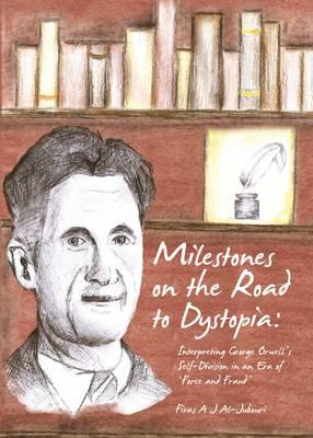 Milestones on the Road to Dystopia: Interpreting George Orwell's Self-Division in an Era of 'Force a (BOK)