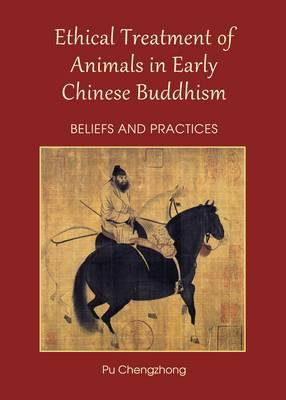 Ethical Treatment of Animals in Early Chinese Buddhism: Beliefs and Practices (BOK)