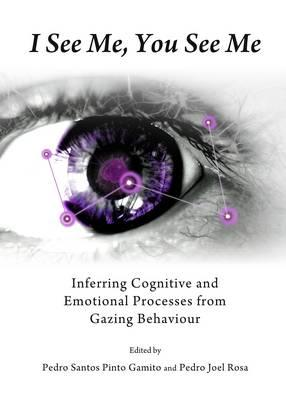 I See Me, You See Me: Inferring Cognitive and Emotional Processes from Gazing Behaviour (BOK)